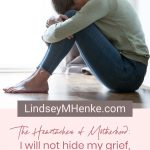 """Heartache - """"I will not hide my grief, as I did not hide my love."""""""