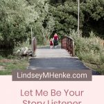 Mother and daughter walking over bridge - Let Me Be Your Story Listener